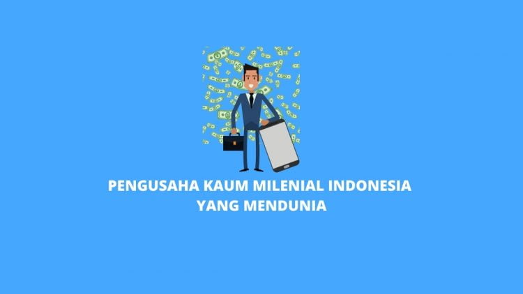 Pengusaha Milenial Indonesia Yang Mendunia